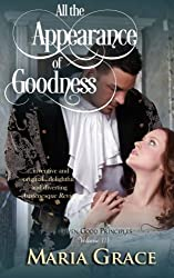 All the Appearance of Goodness: Given Good Principles Vol 3 (Volume 3) by Maria Grace (2013-04-06)