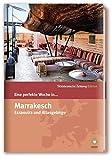 Eine perfekte Woche... in Marrakesch und Umgebung - Hrsg. Smart Travelling print UG