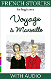 French Stories for Beginners - Voyage à Marseille: With Audio and French-English Glossaries (Easy French Reader Series for Beginners t. 3) (French Edition)