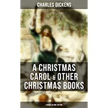 Charles Dickens: A Christmas Carol & Other  Christmas Books (5 Books in One Edition): Including The Chimes, The Cricket on the Hearth, The Battle of Life & The Haunted Man (English Edition)