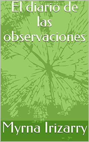 El diario de las observaciones por Myrna Irizarry