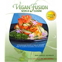 Vegan Fusion World Cuisine: Extraordinary Recipes & Timeless Wisdom from the Celebrated Blossoming Lotus Restaurants: Extraordinary Recipes and ... the Celebrated Blossoming Lotus Restaurants