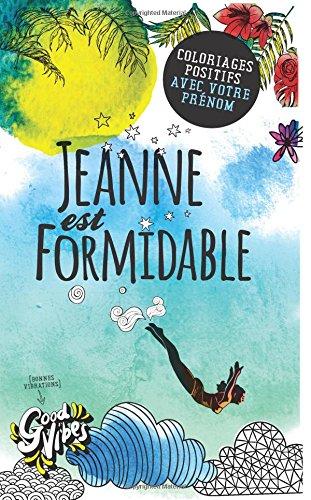 Jeanne est formidable: Coloriages positifs avec votre prénom par Procrastineur
