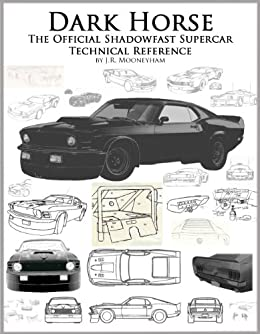 Dark Horse: The Official Shadowfast Supercar Technical Reference by [Mooneyham, James]