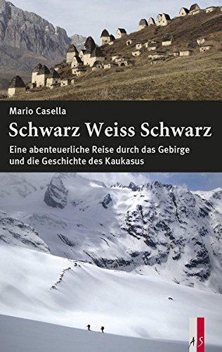 Schwarz Weiss Schwarz: Eine abenteuerliche Reise durch das Gebirge und die Geschichte des Kaukasus