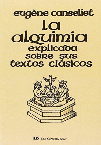 LA ALQUIMIA EXPLICADA SOBRE SUS TEXTOS CLÁSICOS por EUGENE CANSELIET