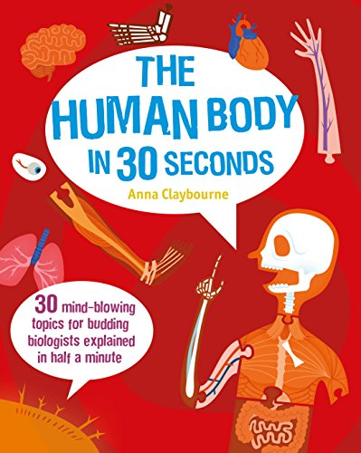 The Human Body in 30 Seconds: 30 Mind-Blowing Topics for Budding Biologists Explained in Half a Minute (Children's 30 Second) par Anna Claybourne