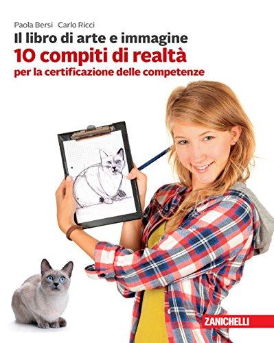 Il libro di arte e immagine. 10 compiti di realt per la certificazione delle competenze. Per la Scuola media