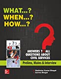 What...? When...? How...? Answers to All Questions about Civil Services (Prelims, Mains and Interview)