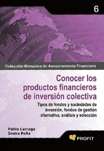 CONOCER LOS PRODUCTOS FINANCIEROS DE INVERSION COLECTIVA (Colección Manuales de Asesoramiento Financiero nº 6)