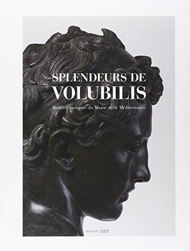 Splendeurs de Volubilis : Bronzes antiques du Maroc et de Méditerranée