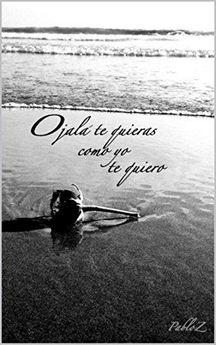 Ojalá te quieras como yo te quiero por Pablo Zamora