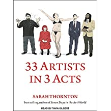 33 Artists in 3 Acts by Sarah Thornton (2014-11-18)