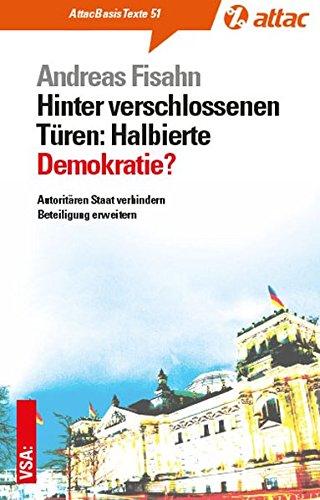 Hinter verschlossenen Türen: Halbierte Demokratie: Autoritären Staat verhindern | Beteiligung erweitern (AttacBasis Texte)