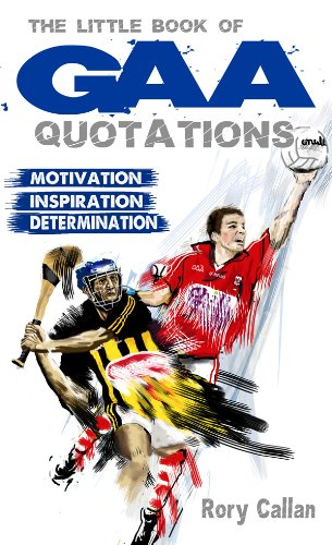 The Little Book of GAA Quotations: Motivation, Inspiration, Determination (English Edition) por Rory Callan