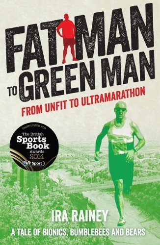 Fat Man to Green Man: From Unfit to Ultramarathon by Ira Rainey (2014) Paperback