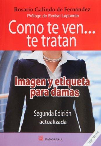 Como te ven… te tratan. Imagen y etiqueta para damas por Rosario Galindo de Fernández
