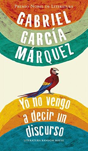 Yo no vengo a decir un discurso por Gabriel García Márquez