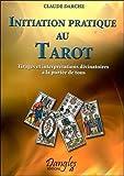 Initiation pratique au tarot : Tirages et interprétations divinatoires à la portée de tous