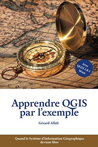 Apprendre QGIS par l'exemple: Quand le Systme d'Information Gographique devient libre