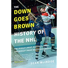 The Down Goes Brown History of the NHL: The World's Most Beautiful Sport, the World's Most Ridiculous League (English Edition)