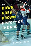 The Down Goes Brown History of the NHL: The World's Most Beautiful Sport, the World's...