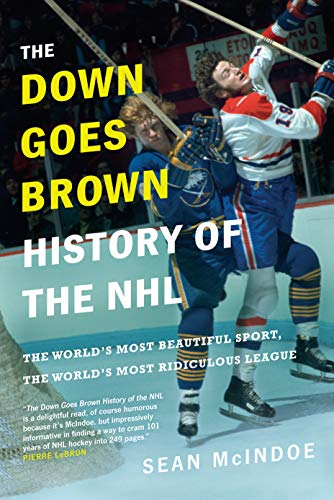 The Down Goes Brown History of the NHL: The World's Most Beautiful Sport, the World's Most Ridiculous League por Sean Mcindoe