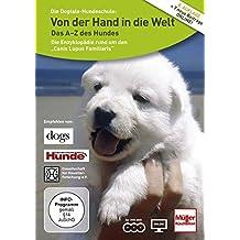 Von der Hand in die Welt- das A-Z des Hundes: Die Enzyklopädie rund um den Canis Lupus Familiaris