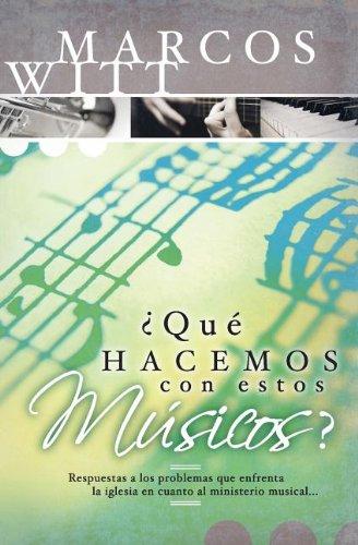 Que Hacemos Con Estos Musicos?: Respuestas a Los Problemas Que Enfrenta La Iglesia En Cuanto Al Ministerio Musical