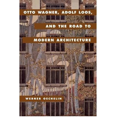 [(Otto Wagner, Adolf Loos, and the Road to Modern Architecture )] [Author: Werner Oechslin] [Jul-2002]
