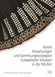 Textile Erwerbungen und Sammlungsstrategien europäischer Museen in der NS-Zeit - Annette Paetz gen. Schieck