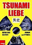 Tsunami Liebe: Japan-GAU 03/2011. Roman von P. P. Muts
