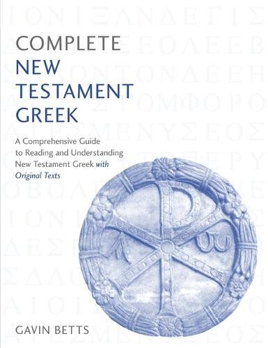 Complete New Testament Greek: A Comprehensive Guide to Reading and Understanding New Testament Greek with Original Texts (Teach Yourself Complete) por Gavin Betts