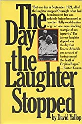 Day the Laughter Stopped: True Story Behind the Fatty Arbuckle Scandal by David A. Yallop (1976-10-01)