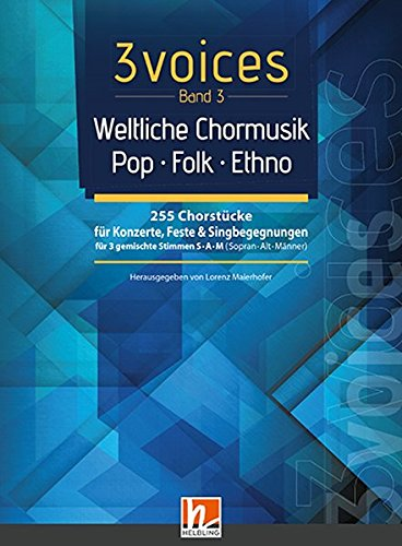 3 voices Band 3 - Weltliche Chormusik: Chorstücke für Konzerte, Feste & Singbegegnungen für 3 gemischte Stimmen SAM (Sopran  Alt  Männer)