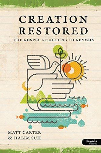 Creation Restored: The Gospel According to Genesis - Member Book by Matt Carter (2012-04-02)