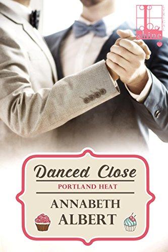 Danced Close (Portland Heat) by [Albert, Annabeth]