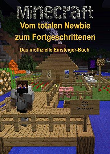 Minecraft - Vom Newbie zum Fortgeschrittenen: Das inoffizielle Einsteiger-Buch