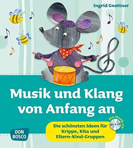 Musik und Klang von Anfang an: Die schönsten Ideen für Krippe, Kita und Eltern-Kind-Gruppen (Krippenkinder betreuen und (Ideen Die Gruppe)