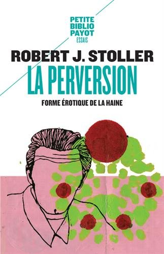 La Perversion : Forme érotique de la haine