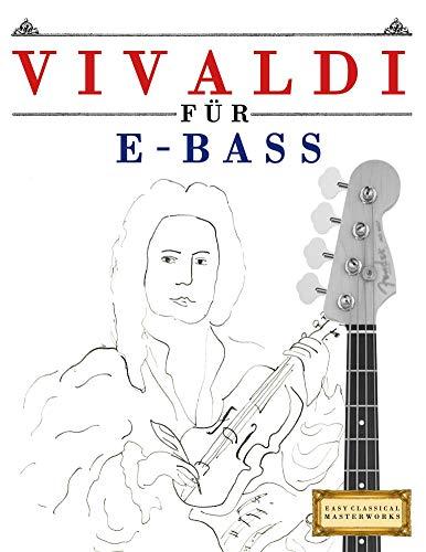 Vivaldi für E-Bass: 10 Leichte Stücke für E-Bass Anfänger Buch