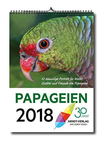 PAPAGEIEN-Kalender 2018 Din A3: 12 einmalige Portraits für Halter, Züchter und Freunde von Papageien (Kalender-Reihe-PAPAGEIEN)