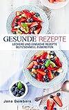 GESUNDE REZEPTE: leckere und einfache Rezepte blitzschnell zubereiten (German Edition)