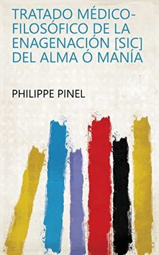 Tratado médico-filosófico de la enagenación [sic] del alma ó manía por Philippe Pinel