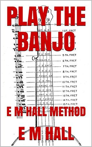 PLAY THE BANJO: E M HALL METHOD (English Edition)