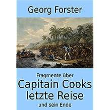Capitain Cooks letzte Reise und sein Ende (Erweiterte Ausgabe): Fragmente über Capitain Cooks letzte Reise und sein Ende