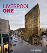 Liverpool One: Remaking a City Centre: The Remaking of a City Centre