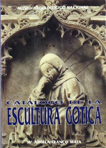 Catálogo de la escultura gótica por Museo Arqueológico Nacional (Spain)
