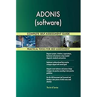 ADONIS (software) All-Inclusive Self-Assessment - More than 710 Success Criteria, Instant Visual Insights, Comprehensive Spreadsheet Dashboard, Auto-Prioritized for Quick Results