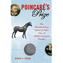 Poincare's Prize: The Hundred-year Quest to Solve One of Math's Greatest Puzzles by George G. Szpiro (2007-07-01)